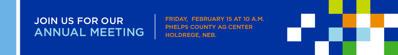 Join us for our Annual Meeting on Friday, February 15 at 10 a.m. at Phelps County Ag Center, Holdrege, Neb.