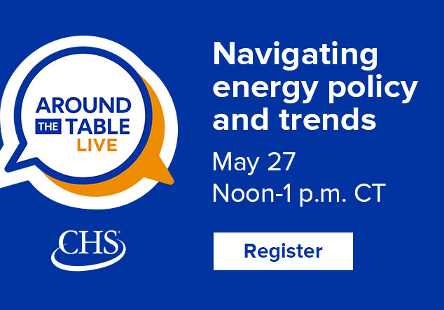 Join us for a Around the Table Live, Navigating energy policy and trends, May 27, noon-1 pm CT. Register now. Home page promo.